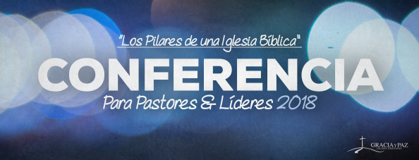 Conferencia: Los pilares de la iglesia bíblica